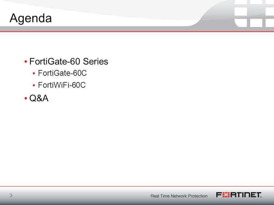 Agenda FortiGate-60 Series FortiGate-60C FortiWiFi-60C Q&A 3