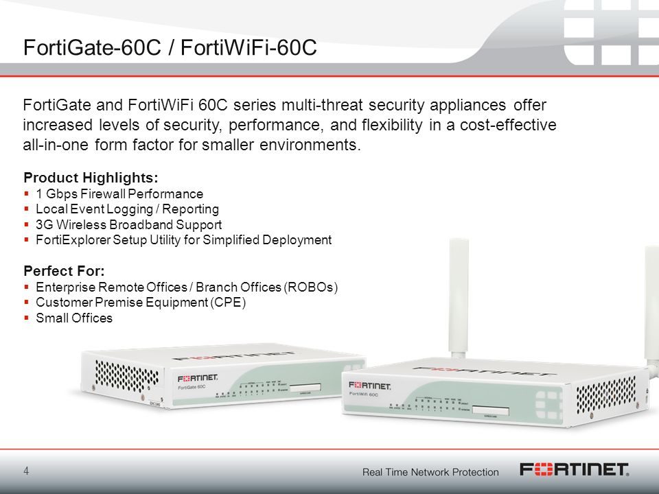 FortiGate-60C / FortiWiFi-60C 4 FortiGate and FortiWiFi 60C series multi-threat security appliances offer increased levels of security, performance, a