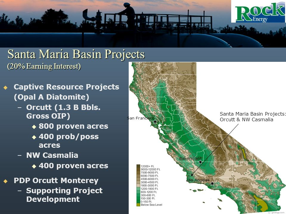Santa Maria Basin Projects (20% Earning Interest) Captive Resource Projects (Opal A Diatomite) –Orcutt (1.3 B Bbls.