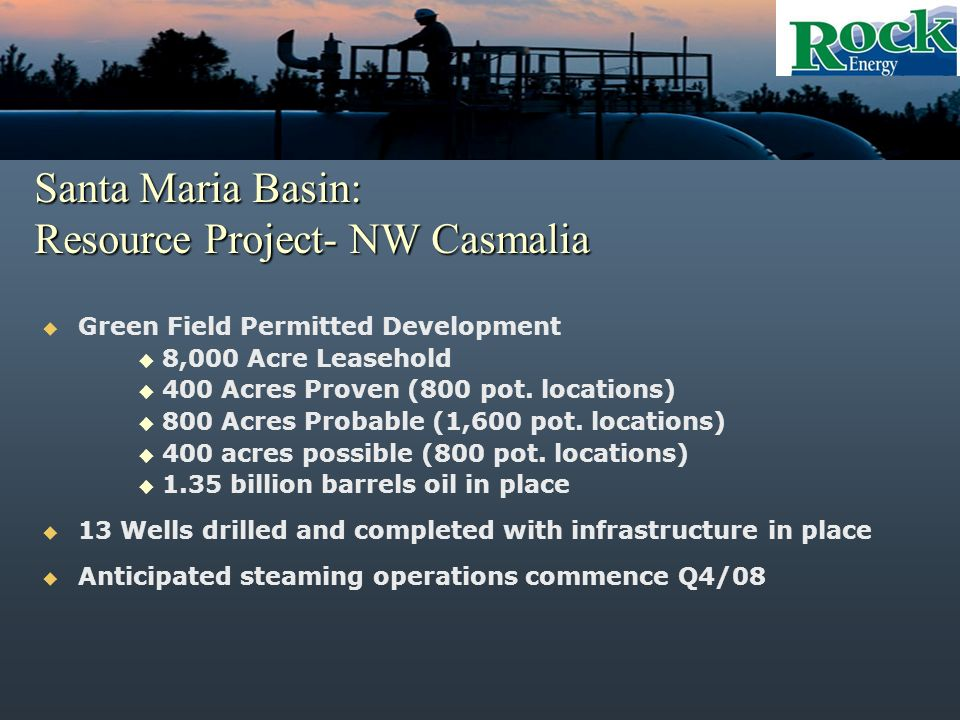 Santa Maria Basin: Resource Project- NW Casmalia Green Field Permitted Development 8,000 Acre Leasehold 400 Acres Proven (800 pot.