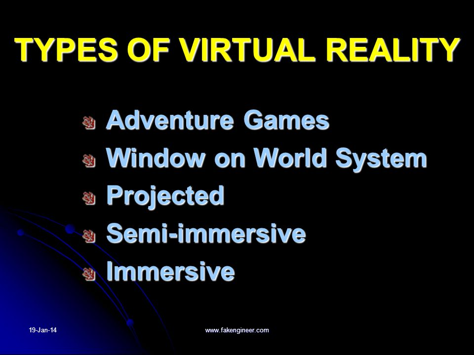ADVENTURE GAMES Textually described virtual world where the user perceives the virtual environment through mental images based on the words read(like reading a novel) Textually described virtual world where the user perceives the virtual environment through mental images based on the words read(like reading a novel) 19-Jan-14 www.fakengineer.com