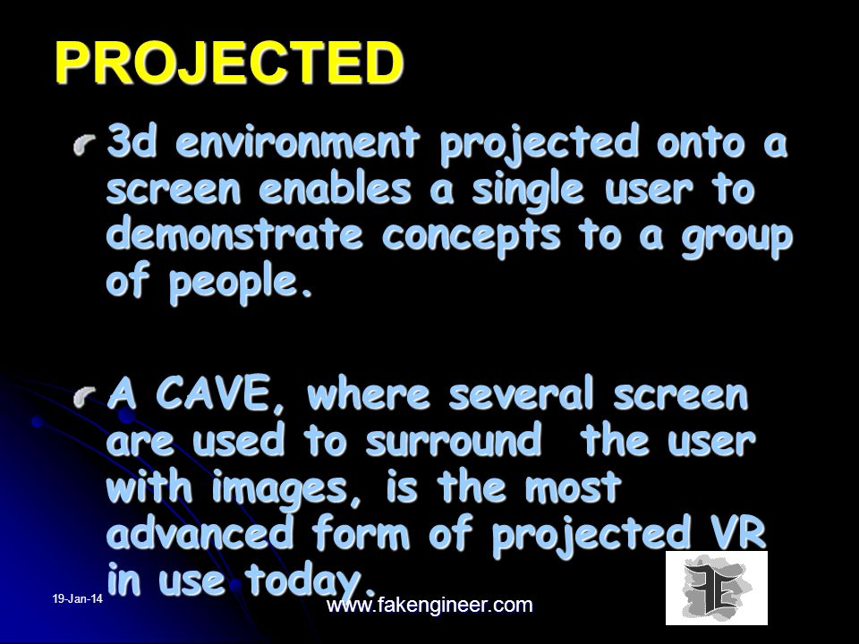 PROJECTED 3d environment projected onto a screen enables a single user to demonstrate concepts to a group of people. A CAVE, where several screen are