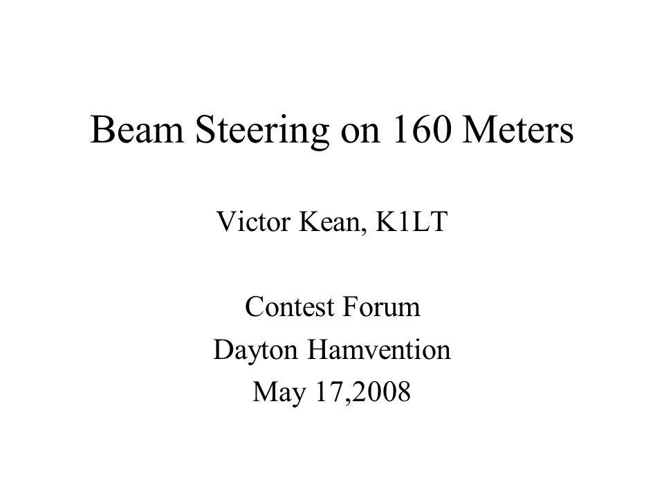 Beam Steering on 160 Meters Victor Kean, K1LT Contest Forum Dayton Hamvention May 17,2008