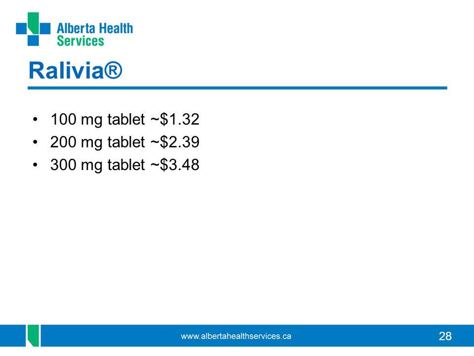 28 Ralivia® 100 mg tablet ~$1.32 200 mg tablet ~$2.39 300 mg tablet ~$3.48