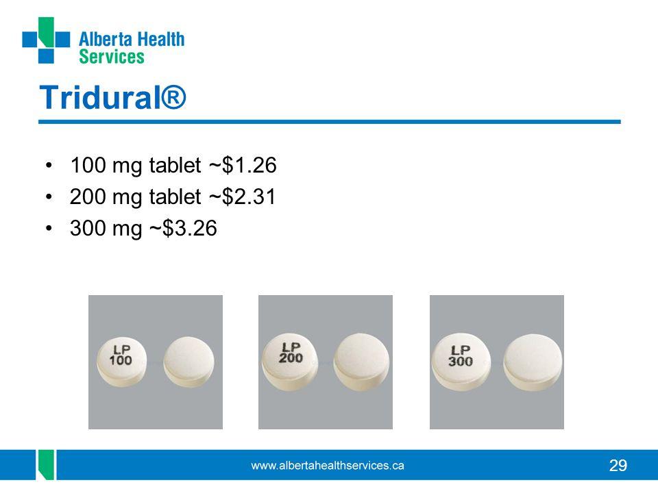 29 Tridural® 100 mg tablet ~$1.26 200 mg tablet ~$2.31 300 mg ~$3.26