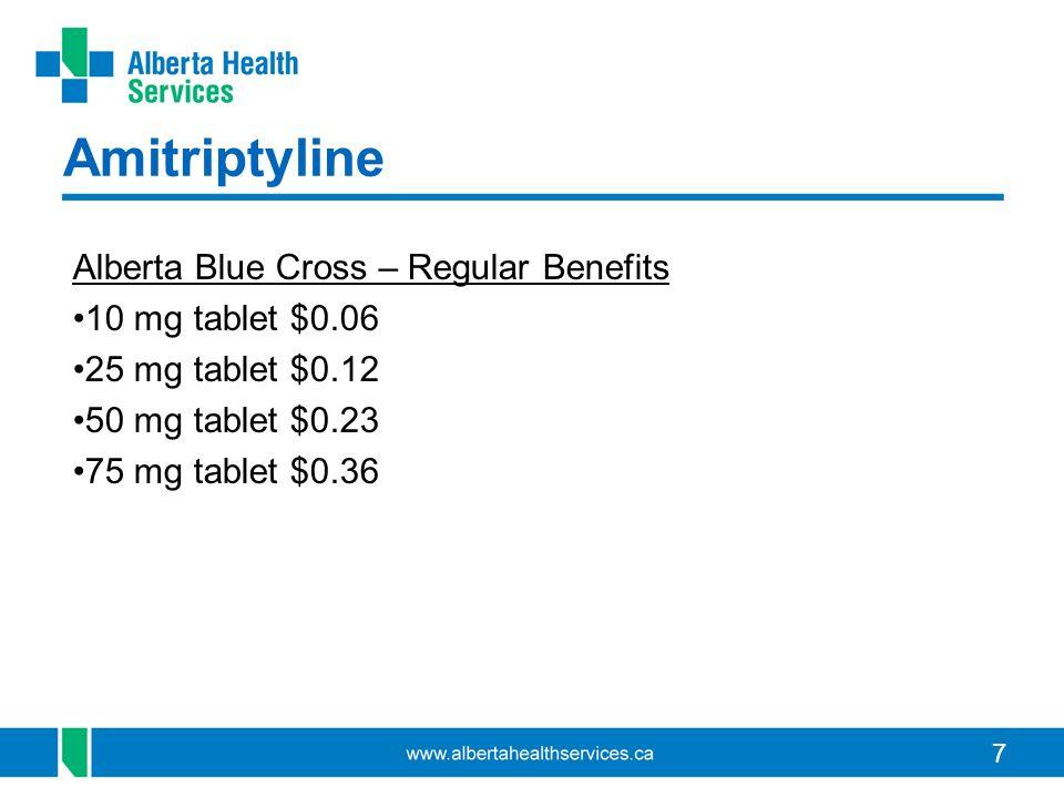 7 Amitriptyline Alberta Blue Cross – Regular Benefits 10 mg tablet $0.06 25 mg tablet $0.12 50 mg tablet $0.23 75 mg tablet $0.36