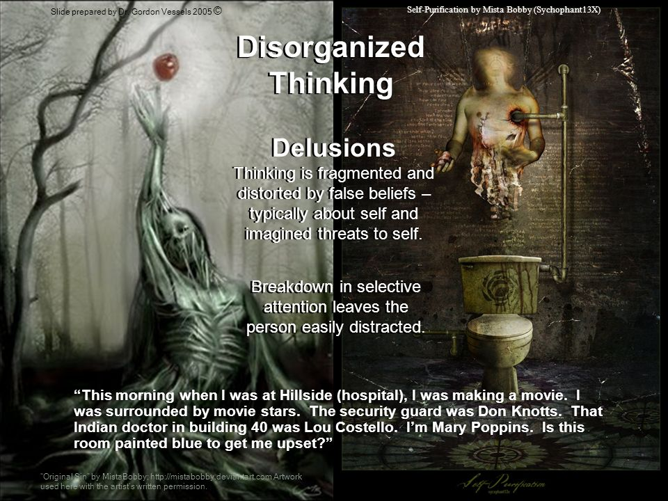 Disorganized Thinking Self-Purification by Mista Bobby (Sychophant13X) Delusions Thinking is fragmented and distorted by false beliefs – typically abo
