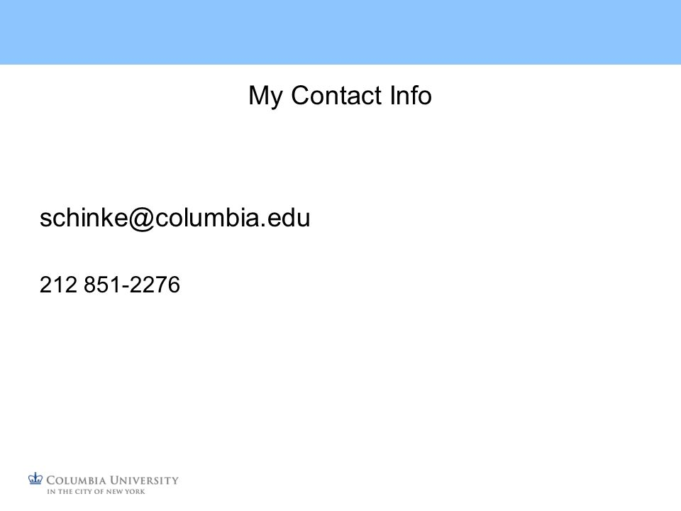 My Contact Info schinke@columbia.edu 212 851-2276