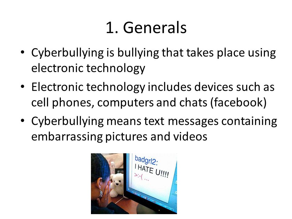 1. Generals Cyberbullying is bullying that takes place using electronic technology Electronic technology includes devices such as cell phones, compute