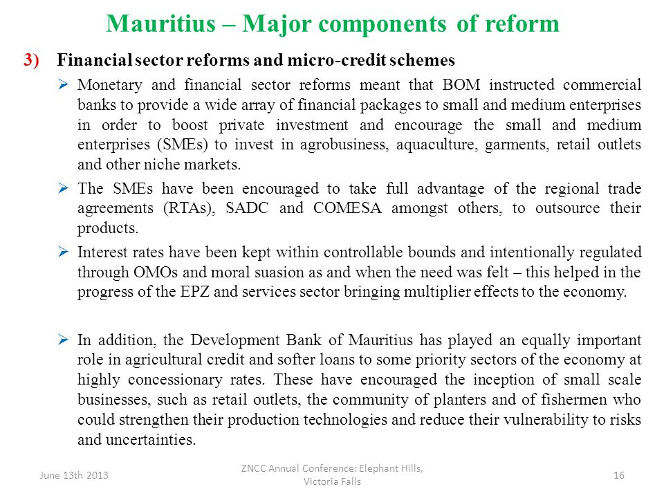 Mauritius – Major components of reform 3)Financial sector reforms and micro-credit schemes Monetary and financial sector reforms meant that BOM instru