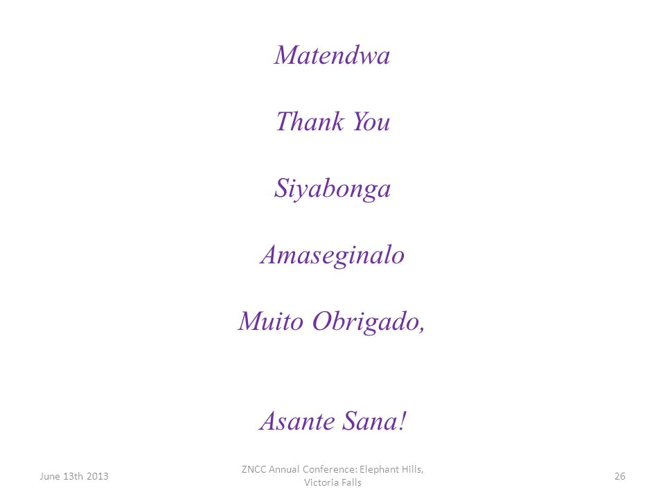 Matendwa Thank You Siyabonga Amaseginalo Muito Obrigado, Asante Sana! June 13th 201326 ZNCC Annual Conference: Elephant Hills, Victoria Falls