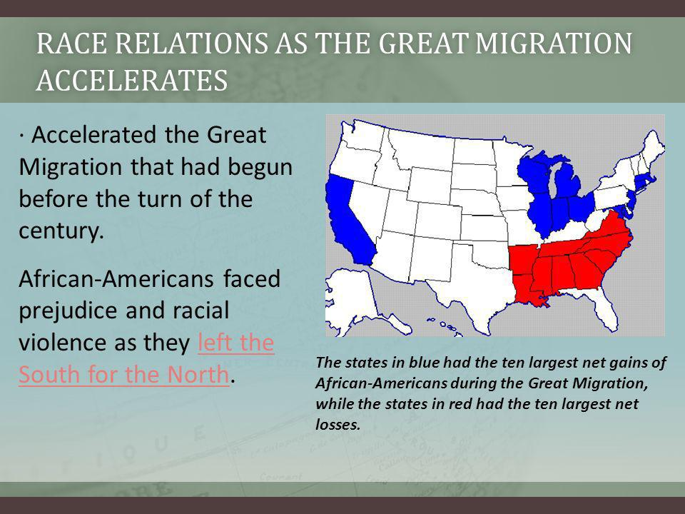 · Accelerated the Great Migration that had begun before the turn of the century. African-Americans faced prejudice and racial violence as they left th