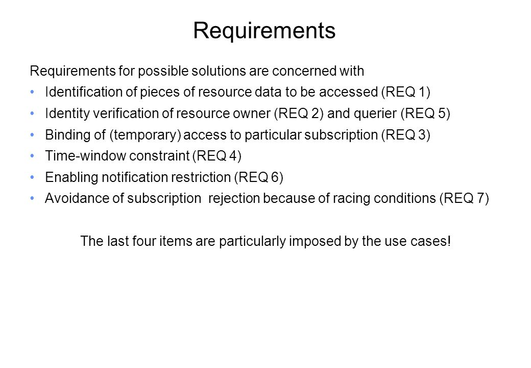 Requirements Requirements for possible solutions are concerned with Identification of pieces of resource data to be accessed (REQ 1) Identity verifica