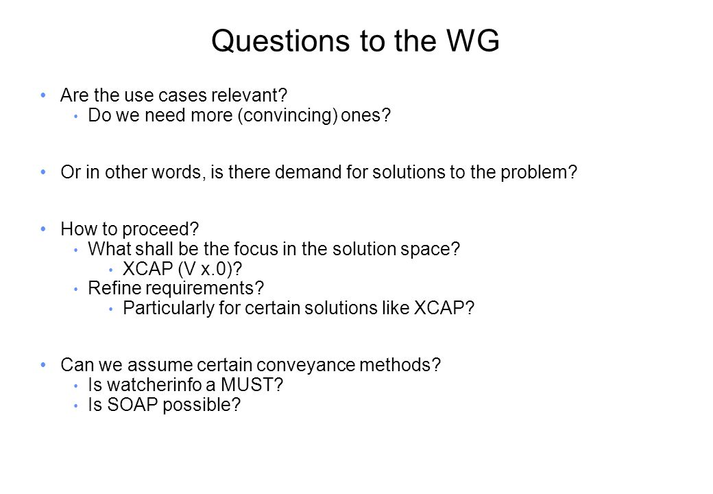 Questions to the WG Are the use cases relevant.Do we need more (convincing) ones.