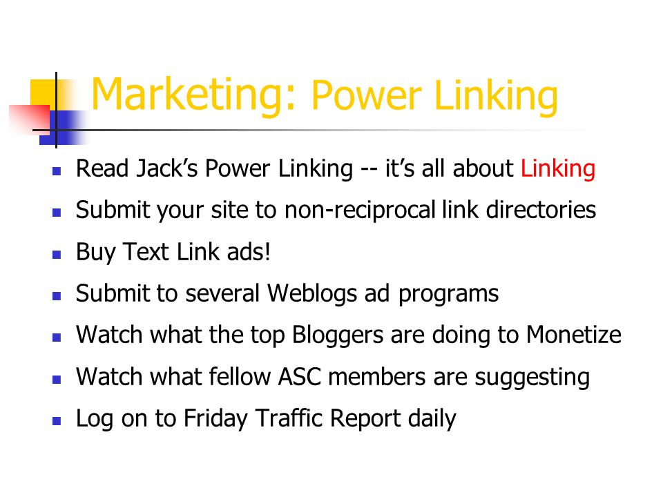 Marketing: Power Linking Read Jacks Power Linking -- its all about Linking Submit your site to non-reciprocal link directories Buy Text Link ads.