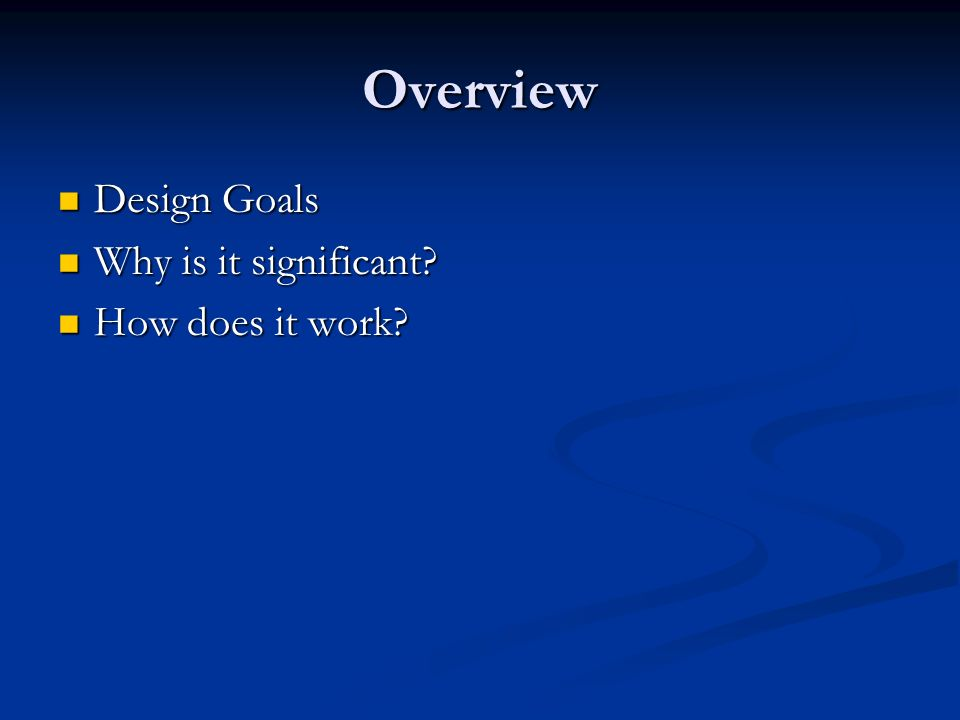 Overview Design Goals Design Goals Why is it significant.