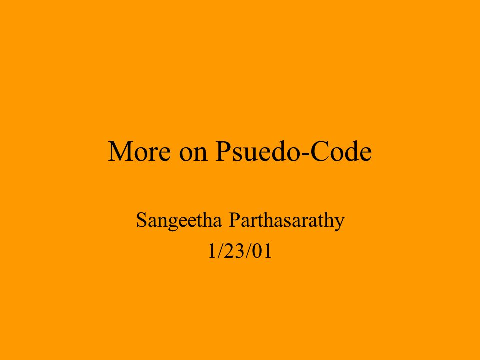 More on Psuedo-Code Sangeetha Parthasarathy 1/23/01