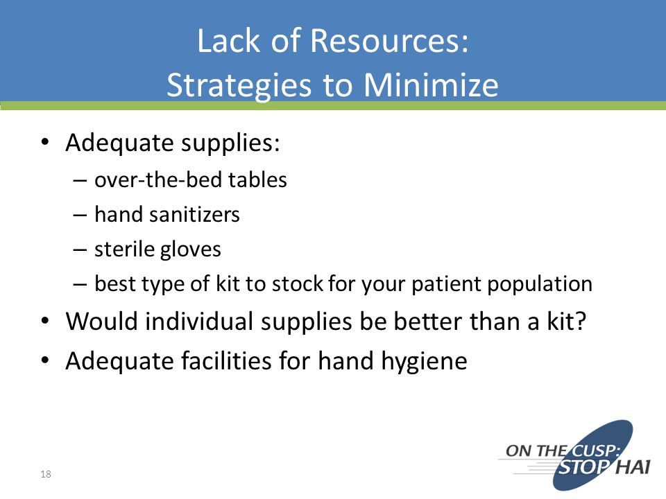 Lack of Resources: Strategies to Minimize Adequate supplies: – over-the-bed tables – hand sanitizers – sterile gloves – best type of kit to stock for