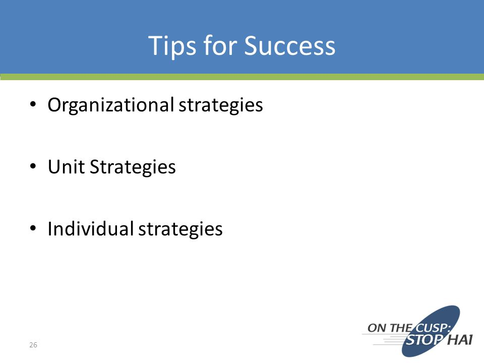 Tips for Success Organizational strategies Unit Strategies Individual strategies 26