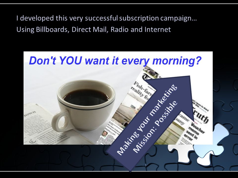 I developed this very successful subscription campaign… Using Billboards, Direct Mail, Radio and Internet