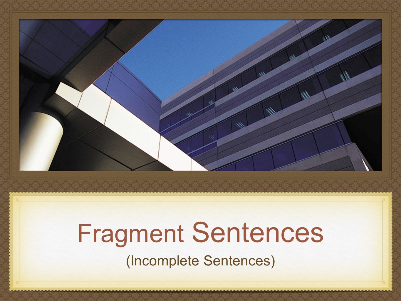 Fragment Sentences (Incomplete Sentences)
