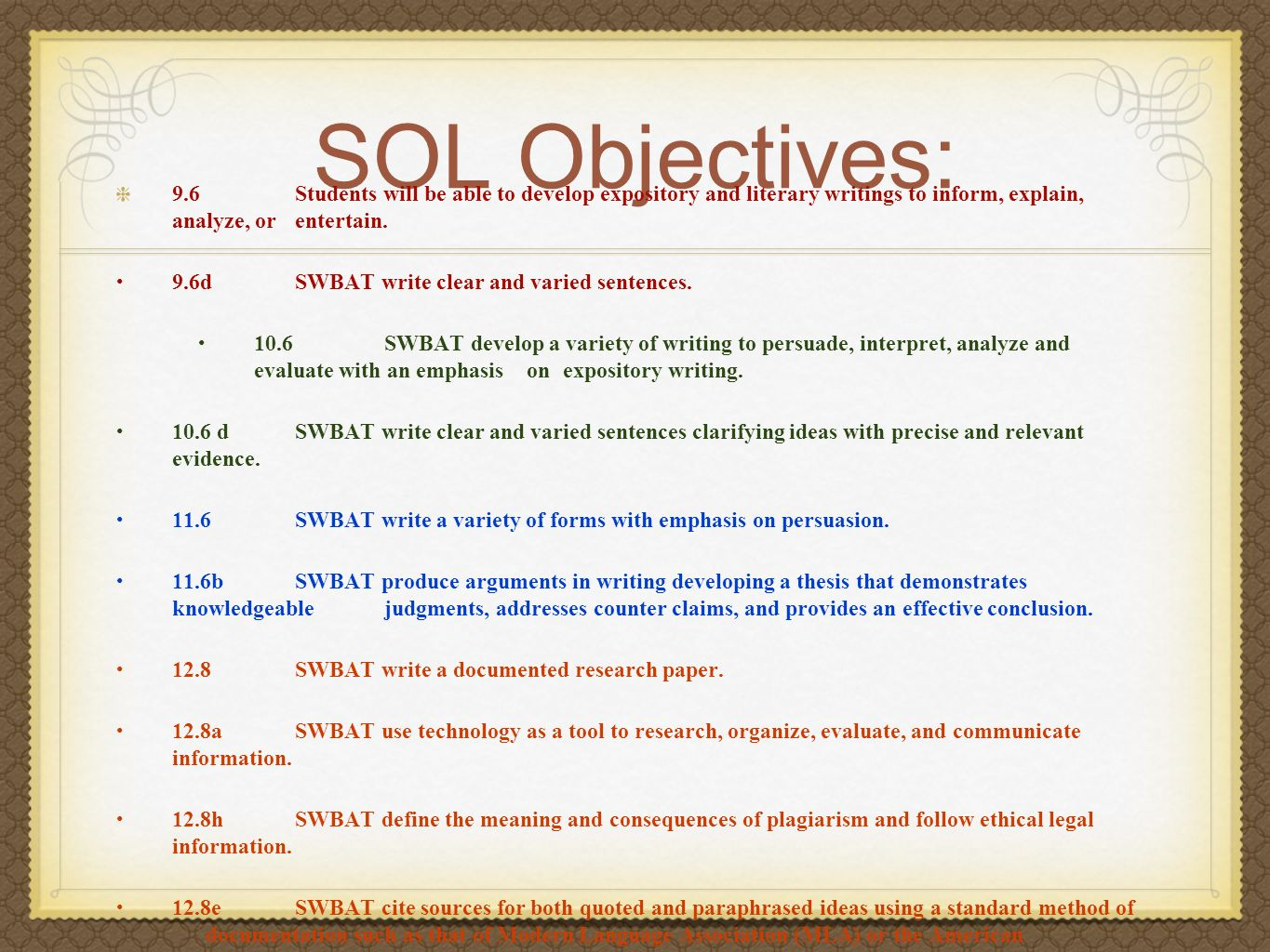 SOL Objectives: 9.6 Students will be able to develop expository and literary writings to inform, explain, analyze, or entertain. 9.6d SWBAT write clea
