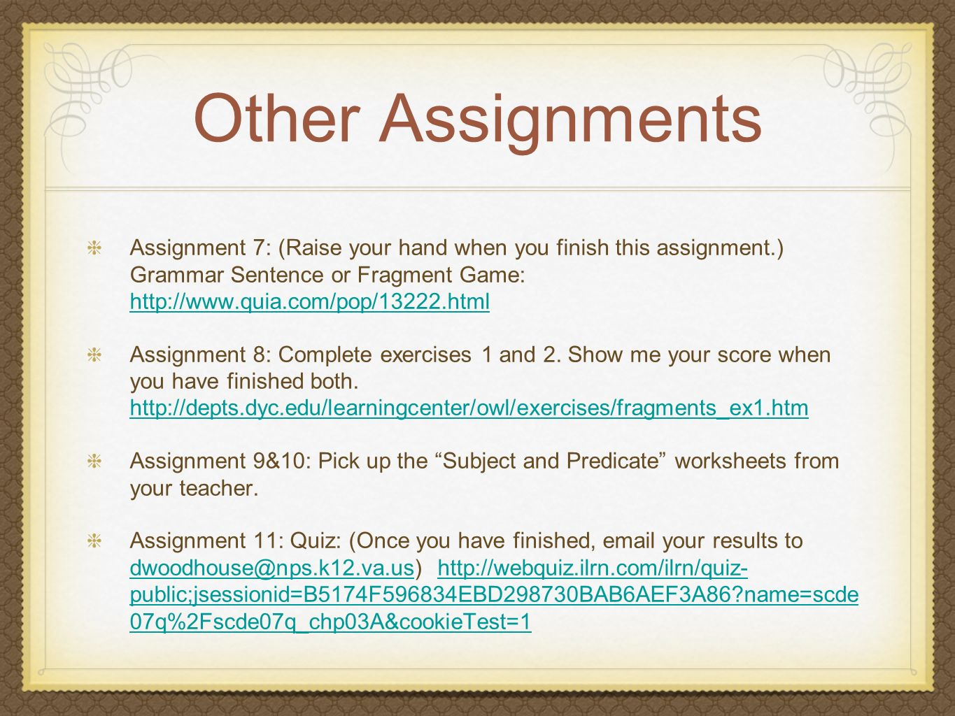 Other Assignments Assignment 7: (Raise your hand when you finish this assignment.) Grammar Sentence or Fragment Game: http://www.quia.com/pop/13222.ht