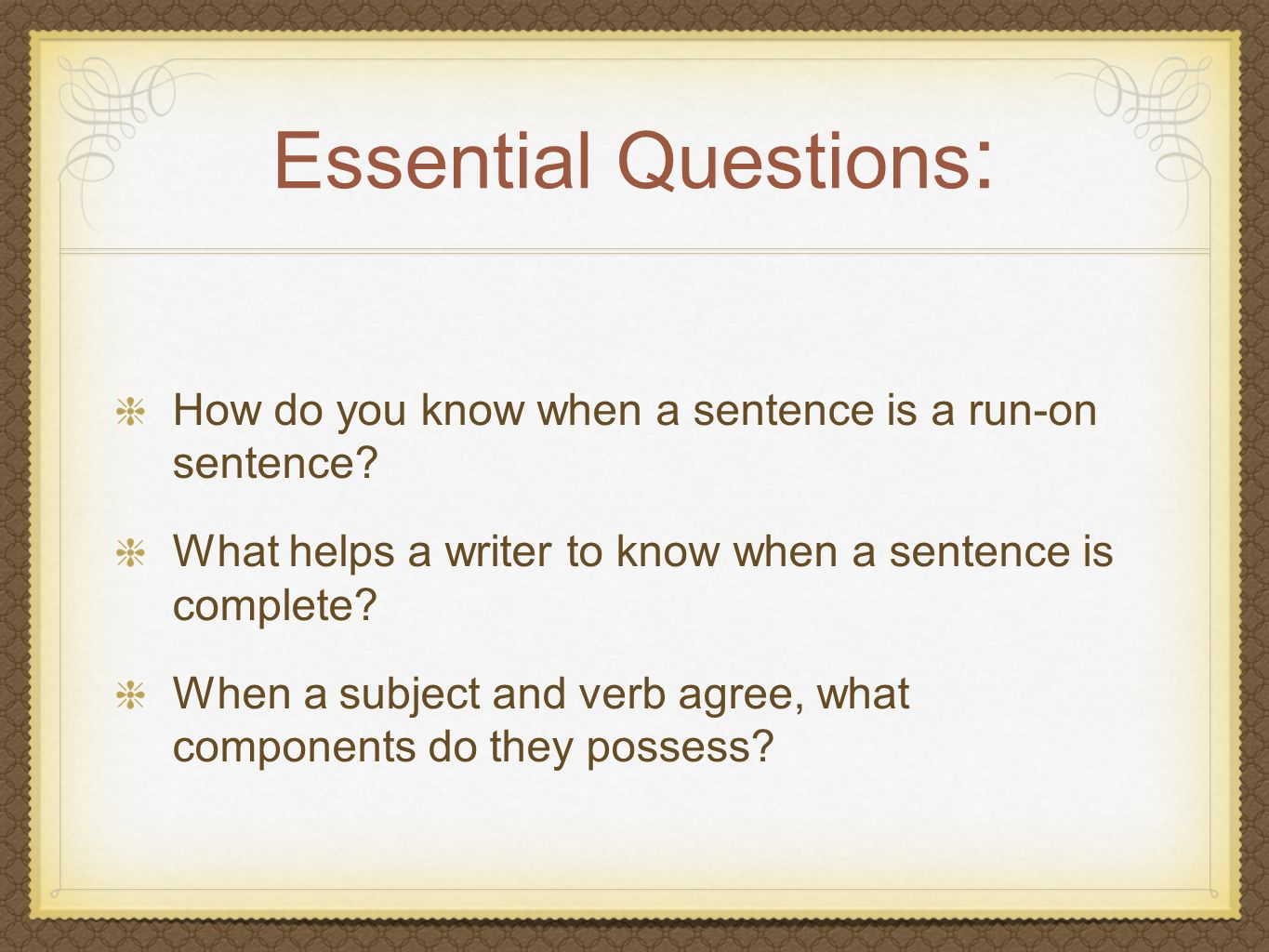 Essential Questions : How do you know when a sentence is a run-on sentence? What helps a writer to know when a sentence is complete? When a subject an
