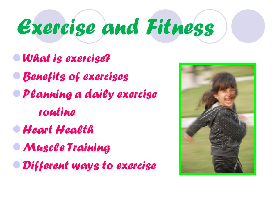 Exercise and Fitness What is exercise.