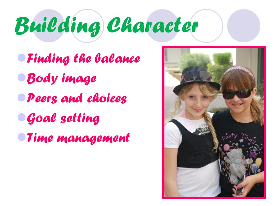 Building Character Finding the balance Body image Peers and choices Goal setting Time management