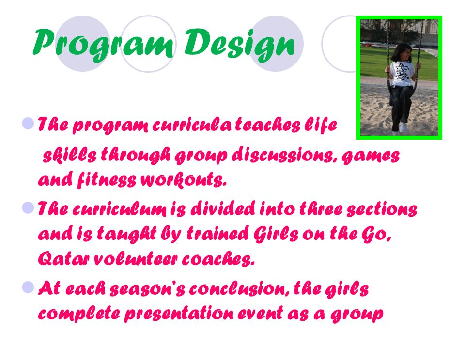 Program Design The program curricula teaches life skills through group discussions, games and fitness workouts.