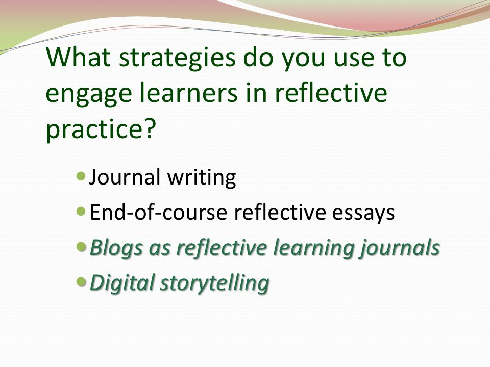 What strategies do you use to engage learners in reflective practice.