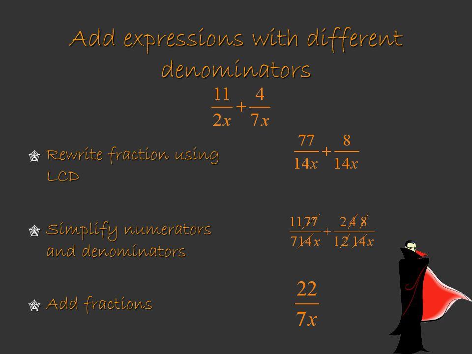 Add expressions with different denominators Rewrite fraction using LCD Rewrite fraction using LCD Simplify numerators and denominators Simplify numera