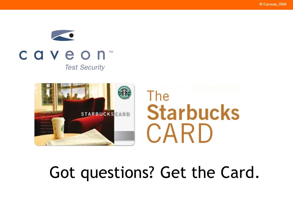 © Caveon, 2006 Got questions Get the Card.
