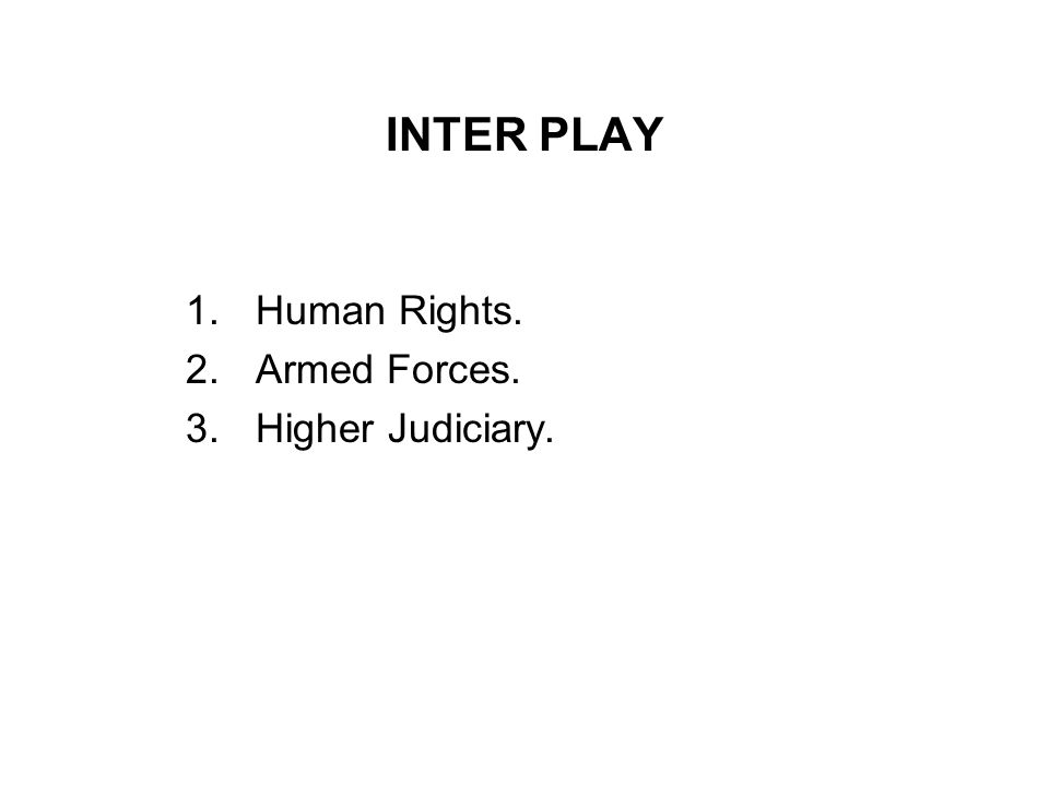INTER PLAY 1.Human Rights. 2.Armed Forces. 3.Higher Judiciary.