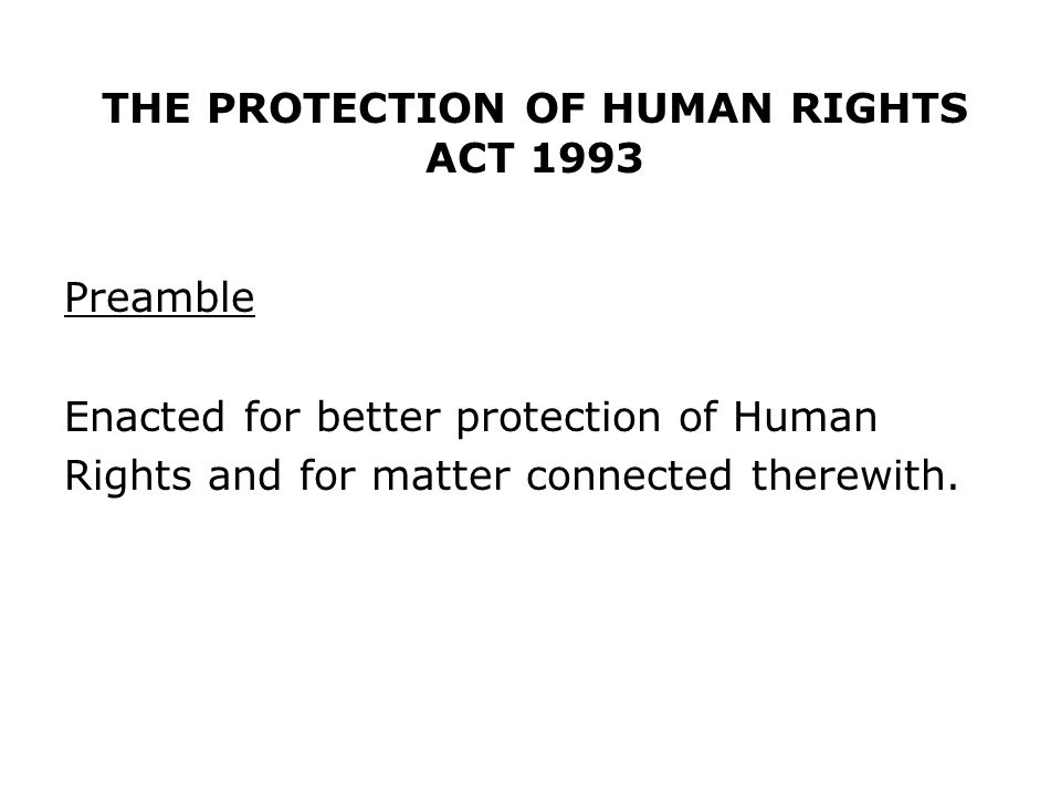 THE PROTECTION OF HUMAN RIGHTS ACT 1993 Preamble Enacted for better protection of Human Rights and for matter connected therewith.
