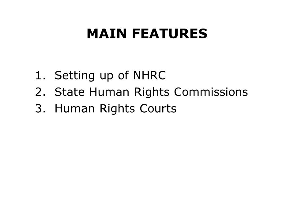 MAIN FEATURES 1.Setting up of NHRC 2.State Human Rights Commissions 3.Human Rights Courts