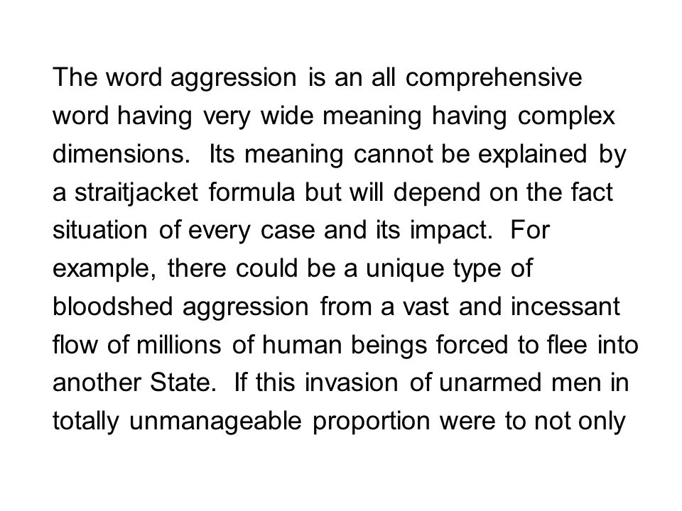 The word aggression is an all comprehensive word having very wide meaning having complex dimensions. Its meaning cannot be explained by a straitjacket
