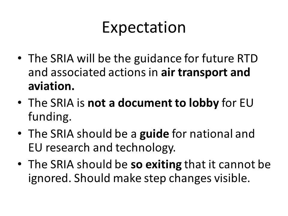 Expectation The SRIA will be the guidance for future RTD and associated actions in air transport and aviation.