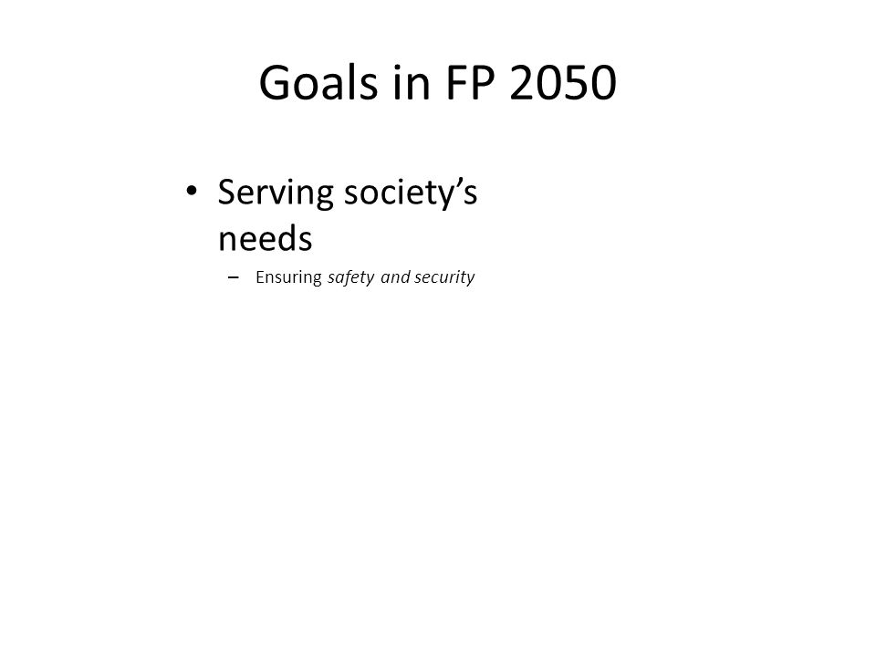 Goals in FP 2050 Serving societys needs – Ensuring safety and security