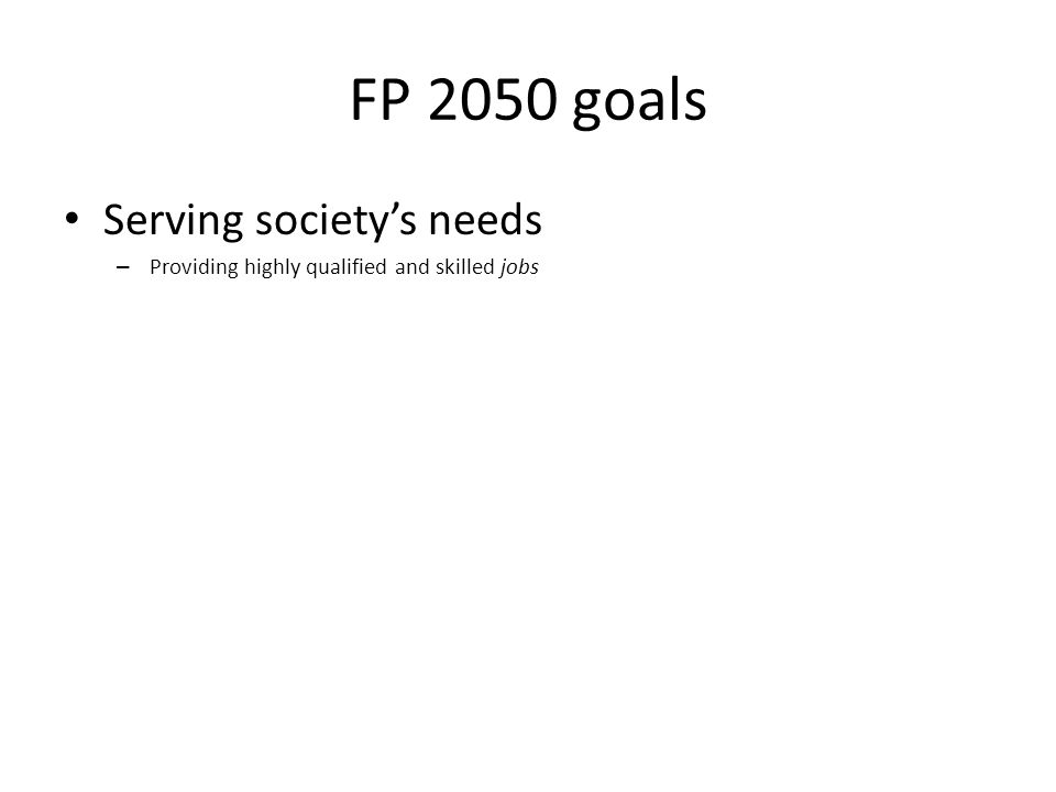 FP 2050 goals Serving societys needs – Providing highly qualified and skilled jobs