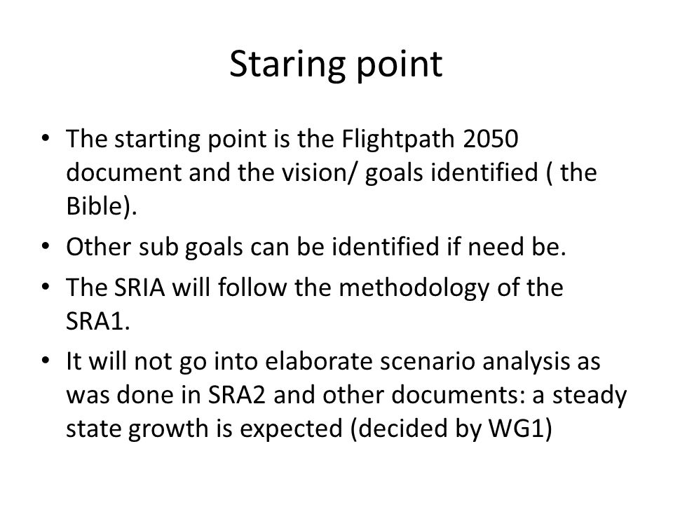 Staring point The starting point is the Flightpath 2050 document and the vision/ goals identified ( the Bible).