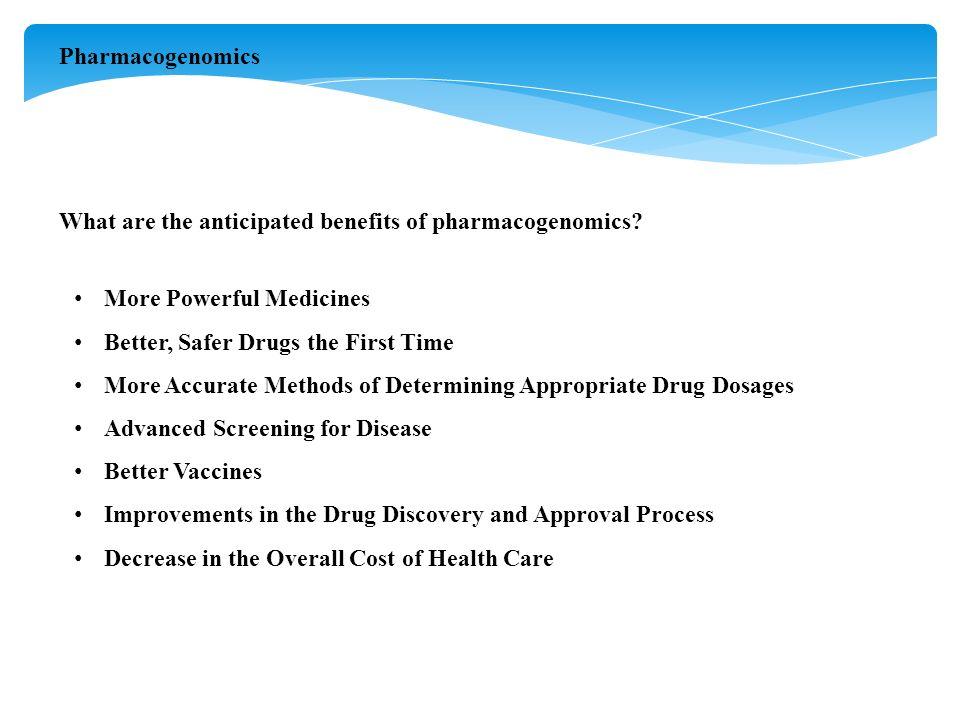 Pharmacogenomics What are the anticipated benefits of pharmacogenomics.
