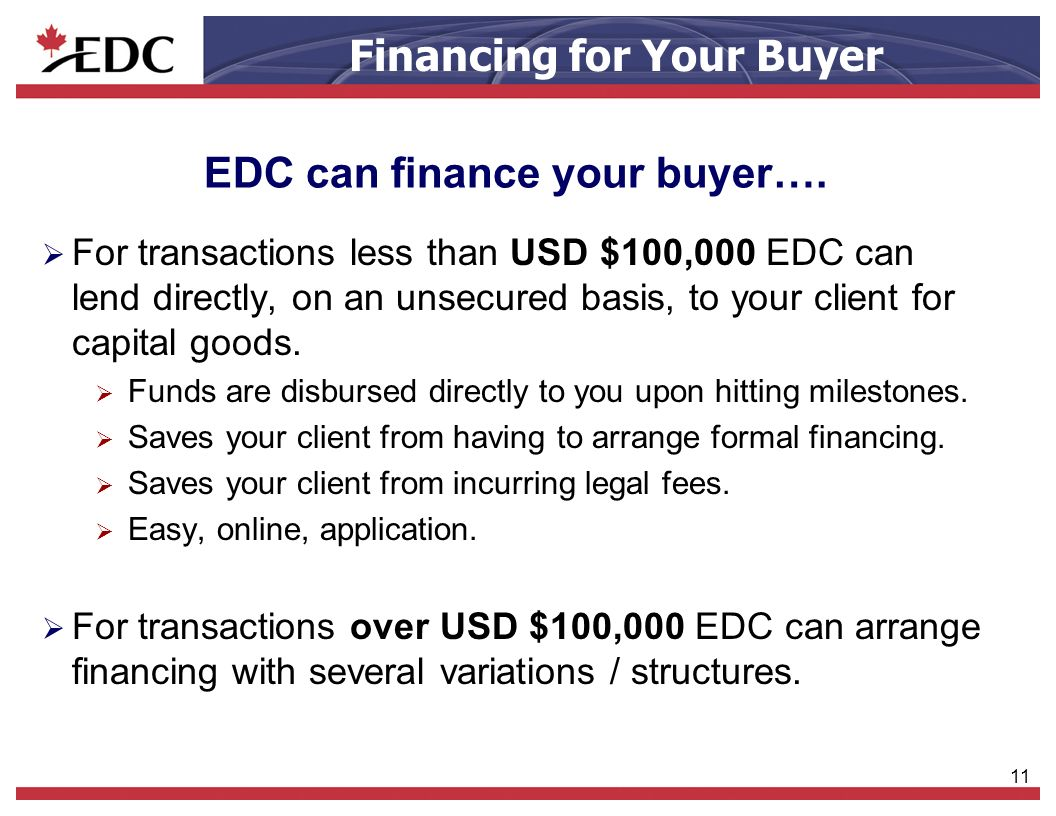 11 Financing for Your Buyer EDC can finance your buyer….