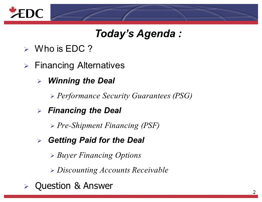 2 Who is EDC ? Financing Alternatives Winning the Deal Performance Security Guarantees (PSG) Financing the Deal Pre-Shipment Financing (PSF) Getting P