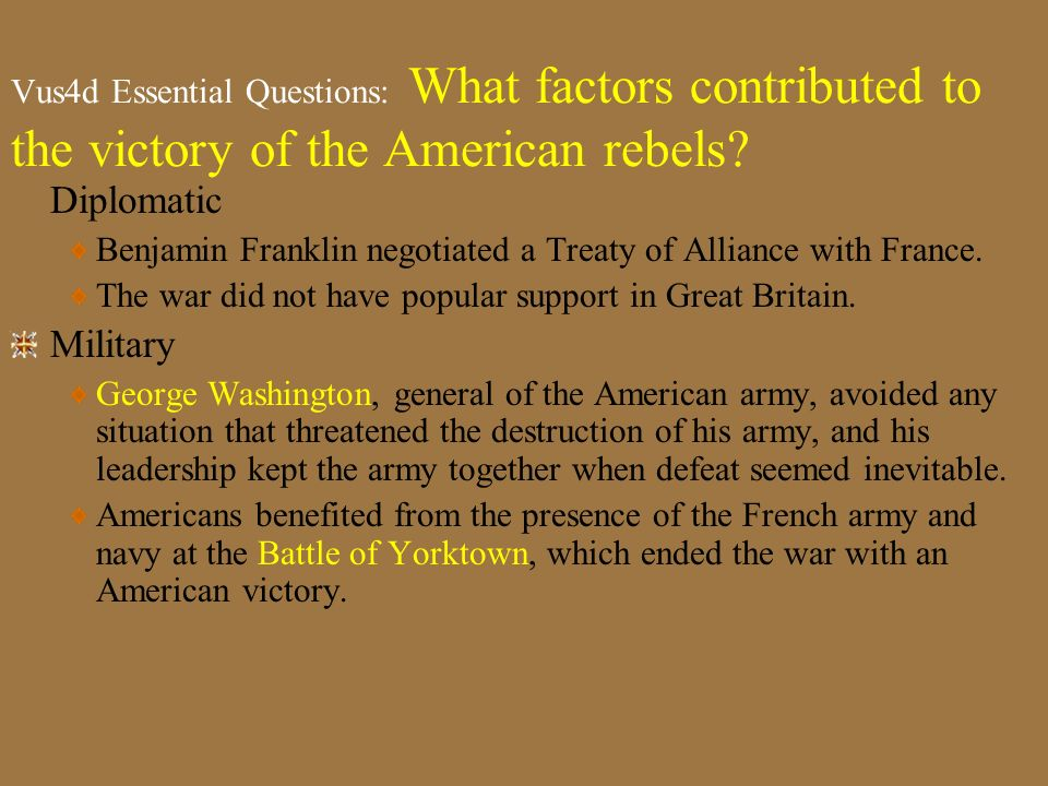 Vus4d: Essential Understanding The American rebels won their independence because the British government grew tired of the struggle soon after the Fre