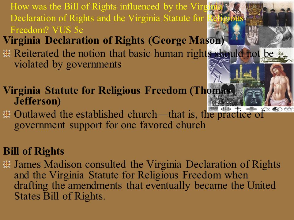 VUS5c Essential Understanding The major principles of the Bill of Rights of the Constitution were based on earlier Virginia statutes.