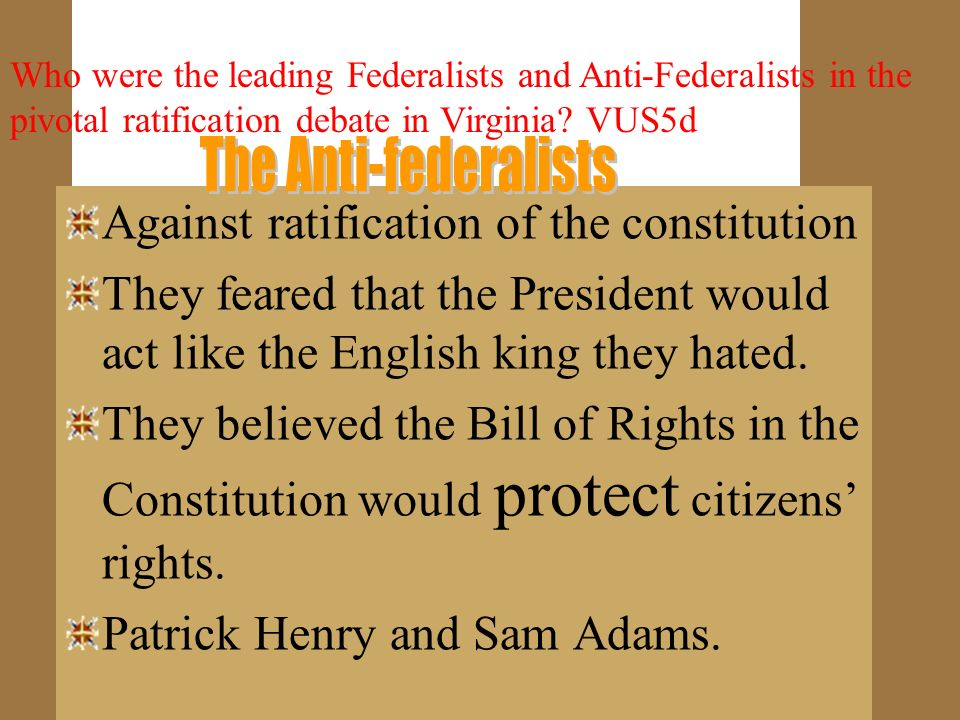 Federalist against Antifederalist Federalist favored the Constitution and central government. Antifederalist wanted states to have more control. Wante