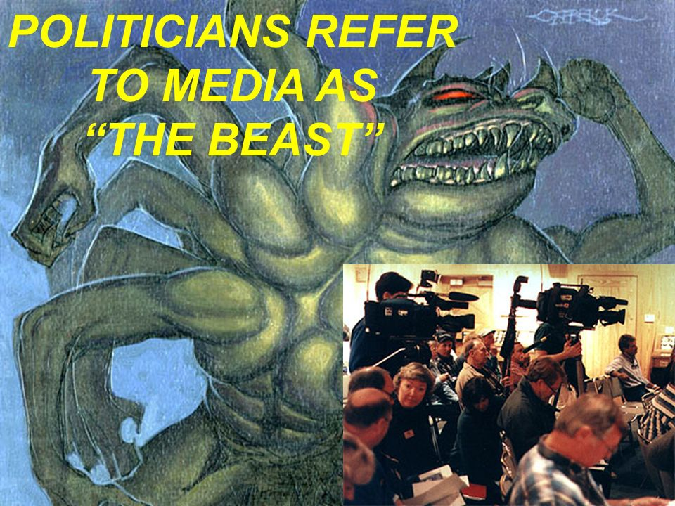POLITICIANS REFER TO MEDIA AS THE BEAST
