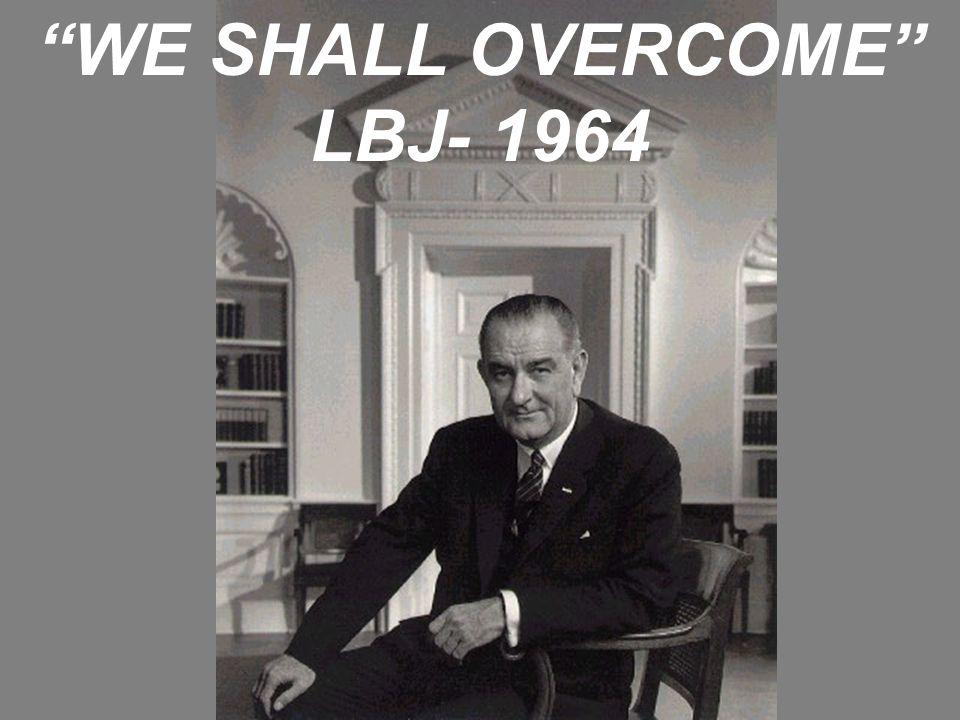 WE SHALL OVERCOME LBJ- 1964